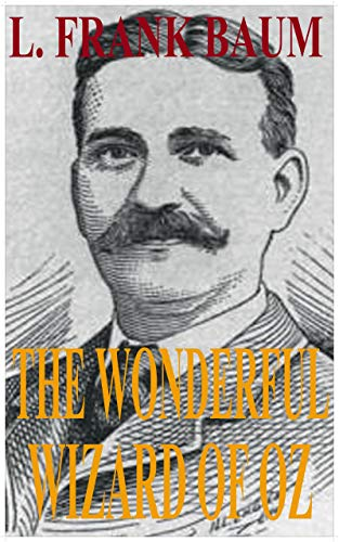 The Wonderful Wizard of Oz by L. Frank Baum (Illustrated) (English Edition)