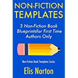 Non-Fiction Templates: 3 Non-Fiction Book Blueprints for First Time Authors Only (Non-Fiction Template Series 2) (English Edition)