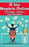 O Seu Negócio Online - Estratégias Inéditas, Tudo Revelado! (Portuguese Edition)