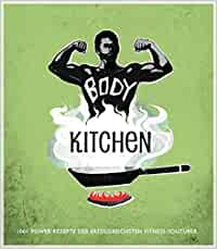 Body Kitchen – Das Fitness-Kochbuch: 100+ Power Rezepte der erfolgreichsten Fitness-YouTuber: Flying Uwe, Flavio Simonetti, Rafael McStan, Electric Elephant Publishing