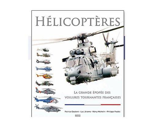 Hlicoptres : La grande pope des voilures tournantes franaises