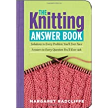 The Knitting Answer Book: Solutions to Every Problem You'll Ever Face; Answers to Every Question You'll Ever Ask (Answer Book (Storey))
