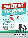 Travel: 98 Best Travel Tips: A Guide For Travel Junkies on a Budget with Kids (English Edition)