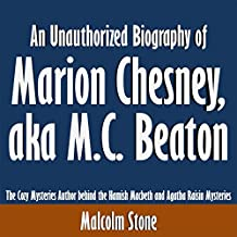 An Unauthorized Biography of Marion Chesney, aka M.C. Beaton: The Cozy Mysteries Author Behind the Hamish Macbeth and Agatha Raisin Mysteries