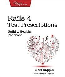 Rails 4 Test Prescriptions: Build a Healthy Codebase by Noel Rappin (2014-12-13)