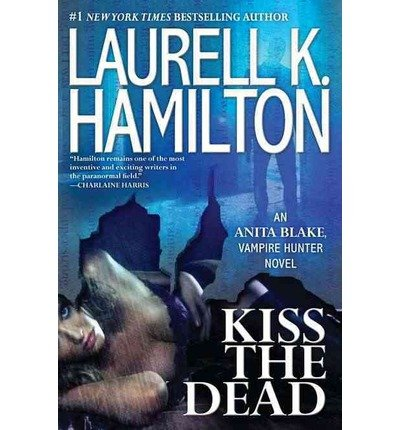 Hamilton, Laurell K.'s Kiss the Dead (Anita Blake, Vampire Hunter) Hardcover