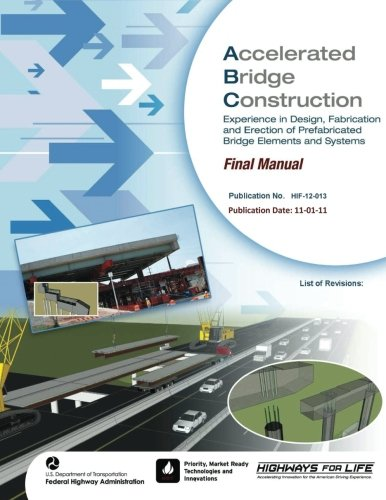 Accelerated Bridge Construction: Experience in Design, Fabrication and Erection of Prefabricated Bridge Elements and Systems