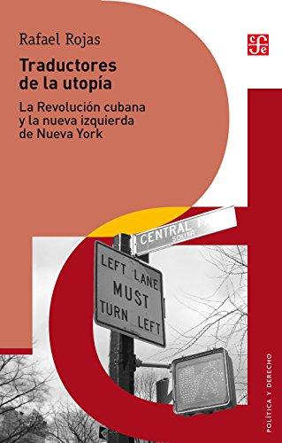Traductores de la utopía. La Revolución cubana y la nueva izquierda de Nueva York por Rafael Rojas