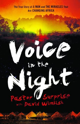 Voice in the Night: The True Story Of A Man And The Miracles That Are Changing Africa by Sithole, Pastor Surprise (2012) Paperback