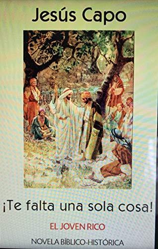 El joven rico: ¡Te falta una sola cosa! (Evangelio (Novelado) 34) por Jesús  Capo
