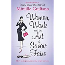 Women, Work, and the Art of Savoir Faire: Business Sense & Sensibility by Mireille Guiliano (2011-01-06)