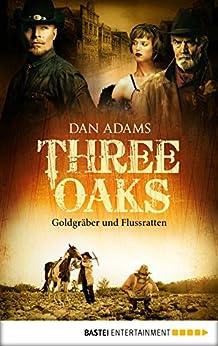 Three Oaks - Folge 4: Goldgräber und Flussratten (Western Serie) von [Adams, Dan]