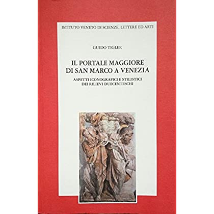 Il Portale Maggiore Di San Marco A Venezia. Aspetti Iconografici E Stilistici Dei Rilievi Duecenteschi