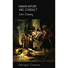 Human Nature and Conduct (Serapis Classics) (English Edition)