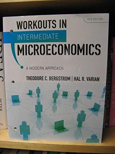 Workouts in Intermediate Microeconomics: for Intermediate Microeconomics: A Modern Approach, 8TH EDITION
