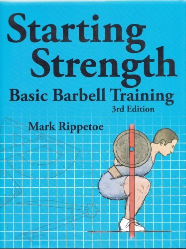Starting Strength: Basic Barbell Training (3rd Edition) by Mark Rippetoe (2011-08-02)