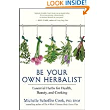 Be Your Own Herbalist: 30 Essential Herbs for Health, Beauty and Cooking