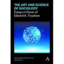 The Art and Science of Sociology: Essays in Honor of Edward A. Tiryakian (Key Issues in Modern Sociology)