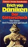 Der Götterschock. Eine Zeitreise durch die Vergangenheit und Zukunft. Mit zahlreichen Abbildungen - Erich Von, Däniken