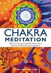 Chakra Meditation: Discovery Energy, Creativity, Focus, Love, Communication, Wisdom, and Spirit by Swami Saradananda (2011-02-01)