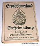 Großböhmerland. Ein Heimatbuch für Deutschböhmen, Nordmähren und das südöstliche Schlesien