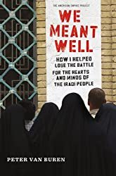 [(We Meant Well: How I Helped Lose the Battle for the Hearts and Minds of the Iraqi People)] [by: Peter Van Buren]