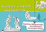 Biologie einfach anschaulich: Begreifbare Biologiemodelle zum Selberbauen mit einfachsten Mitteln - Johannes Schmidt