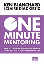 One Minute Mentoring : How to find and work with a mentor - and why you'll benefit from being one