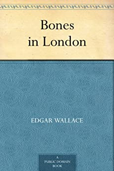 Bones in London (English Edition) von [Wallace, Edgar]