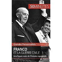 Franco et la guerre civile: Une figure noire de l'histoire espagnole (Grandes Personnalités t. 31)