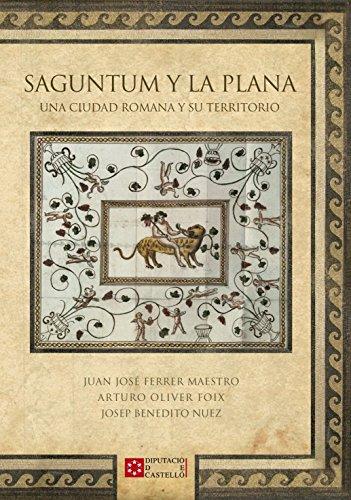 SAGUNTUM Y LA PLANA. UNA CIUDAD ROMANA Y SU TERRITORIO (Serie Maior/Patrimoni) por ARTURO OLIVER FOIX
