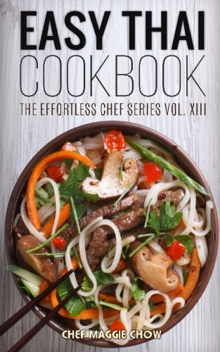 Easy Thai Cookbook: Volume 13 (The Effortless Chef Series)