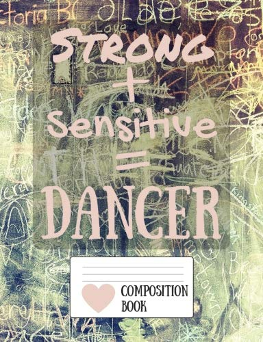 Strong + Sensitive = Dancer Composition Book: Dance equation cover 150 page wide ruled standard composition sized (7.44
