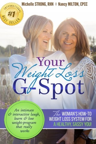 Your Weight Loss G-Spot: The woman's how-to weight loss system for a healthy, sassy you! An intimate and interactive laugh, learn and lose weight-program that really works