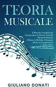 Teoria Musicale: Il Manuale Completo per Comprendere la Musica; Tutti gli Elementi Musicali, il Ritmo, la Melo