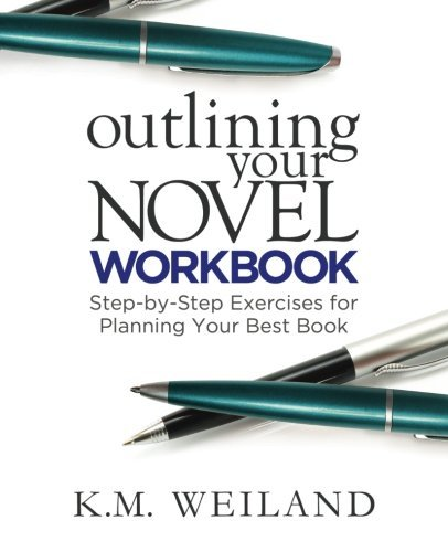 Outlining Your Novel Workbook: Step-by-Step Exercises for Planning Your Best Book by K.M. Weiland (2014-11-12)