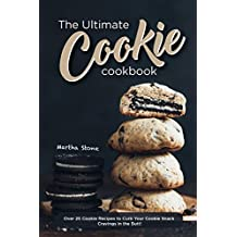 The Ultimate Cookie Cookbook: Over 25 Cookie Recipes to Curb Your Cookie Snack Cravings in the Butt! (English Edition)