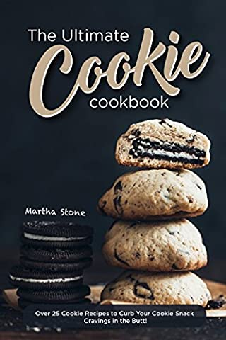 The Ultimate Cookie Cookbook: Over 25 Cookie Recipes to Curb Your Cookie Snack Cravings in the