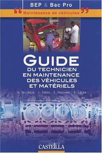 Guide du technicien en maintenance des véhicules et matériels BEP-Bac pro maintenance de véhicules