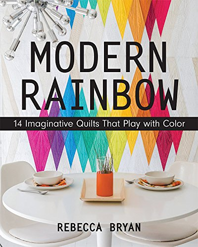 Preisvergleich Produktbild Modern Rainbow: 14 Imaginative Quilts That Play with Color