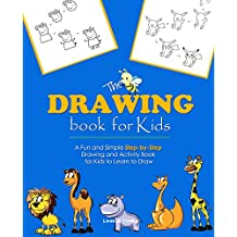 The Drawing Book for Kids: A Fun and Simple Step-by-Step Drawing and Activity Book for Kids to Learn to Draw   (2019 Edition) (Kids Drawing 1) (English Edition)