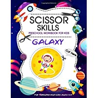 Galaxy Scissor Skills Preschool Workbook for Kids: Scissor Practice for Preschool 40 Pages of Fun Planet Spacecraft and Patterns,Cutting Practice Activity Book for Toddlers and Kids ages 3-5