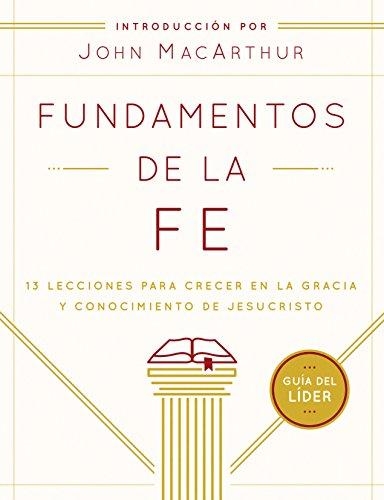 fundamentos-de-la-fe-guia-del-lider-13-lecciones-para-crecer-en-la-gracia-y-conocimiento-de-jesucris