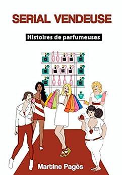 Serial vendeuse: Histoires de parfumeuses par [Pagès, Martine]