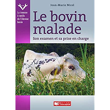 Le bovin malade (FA.SANTE ANIMAL t. 1)
