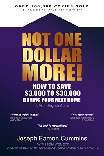 Not One Dollar More!: How to Save $3,000 to $30,000 Buying Your Next Home (New 2018 edition) (English Edition)