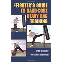 The Fighter's Guide To Hard-Core Heavy Bag Training by Wim Demeere (2008-01-01)