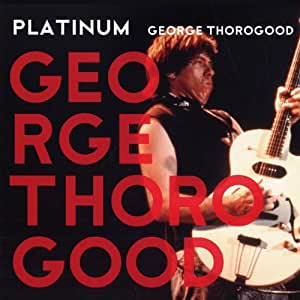 Platinum : George Thorogood