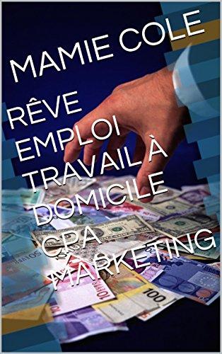Lire RÊVE EMPLOI TRAVAIL À DOMICILE CPA MARKETING epub pdf