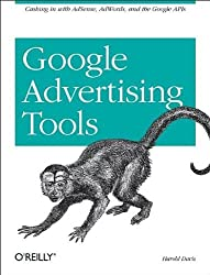 Google Advertising Tools: Cashing in with AdSense, AdWords, and the Google APIs by Harold Davis (2006-01-29)